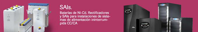 SAIs. Baterías de Ni-Cd, Rectificadores y SAIs para instalaciones de sistemas de alimentación ininterrumpida CC/CA.